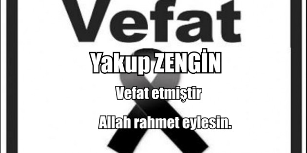 Dişçi Yakup ZENGİN  vefat etmiştir